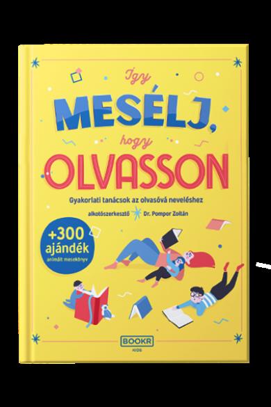 ÍGY MESÉLJ, HOGY OLVASSON - Gyakorlati tanácsok az olvasóvá neveléshez