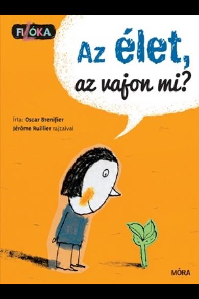 AZ ÉLET, AZ VAJON MI? - Filóka / Filozófia gyerekeknek