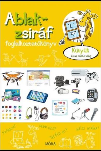 Ablak-zsiráf foglalkoztatókönyv - Kütyük és az online világ - Ablak-zsiráf könyvek