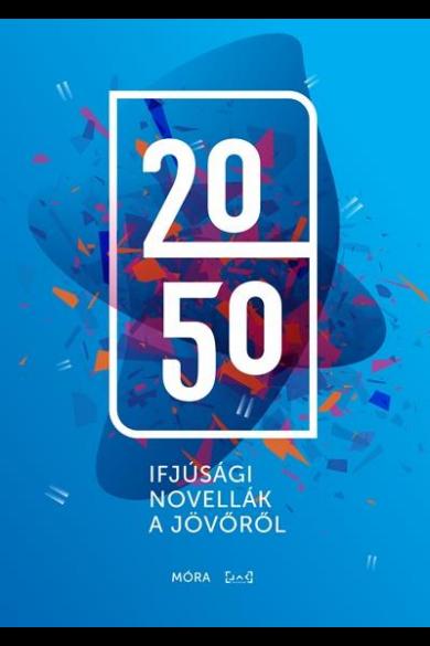2050 - IFJÚSÁGI NOVELLÁK A JÖVŐRŐL