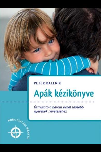 Apák kézikönyve - Útmutató a három évnél idősebb gyerekek neveléséhez