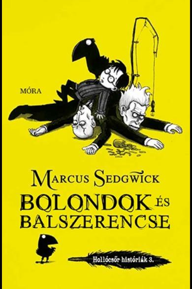 BOLONDOK ÉS BALSZERENCSE - Hollócsőr históriák 3.